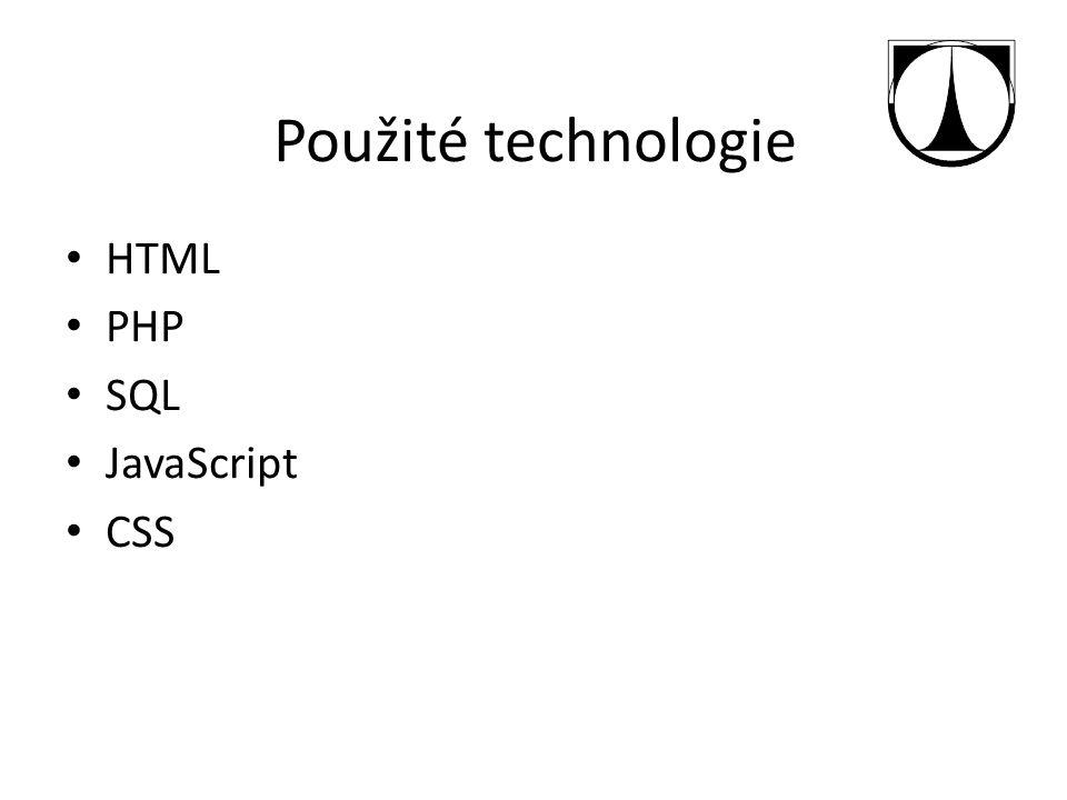 Použité technologie HTML PHP SQL JavaScript CSS