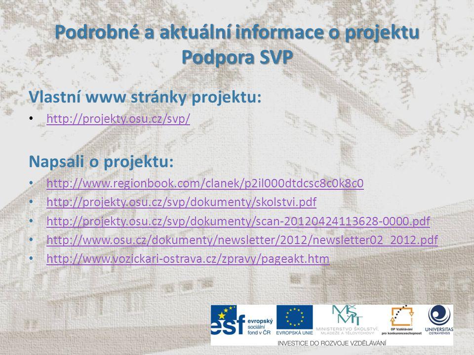 Podrobné a aktuální informace o projektu Podpora SVP Vlastní www stránky projektu: http://projekty.osu.cz/svp/ Napsali o projektu: http://www.regionbook.com/clanek/p2il000dtdcsc8c0k8c0 http://projekty.osu.cz/svp/dokumenty/skolstvi.pdf http://projekty.osu.cz/svp/dokumenty/scan-20120424113628-0000.pdf http://www.osu.cz/dokumenty/newsletter/2012/newsletter02_2012.pdf http://www.vozickari-ostrava.cz/zpravy/pageakt.htm
