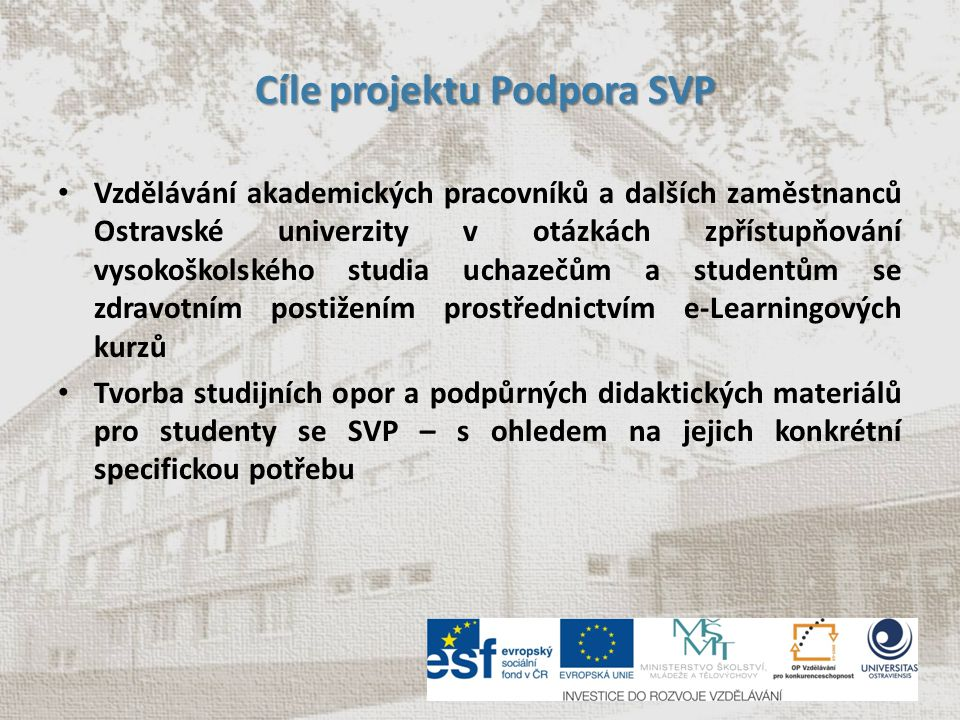 Cíle projektu Podpora SVP Cíle projektu Podpora SVP Vzdělávání akademických pracovníků a dalších zaměstnanců Ostravské univerzity v otázkách zpřístupň