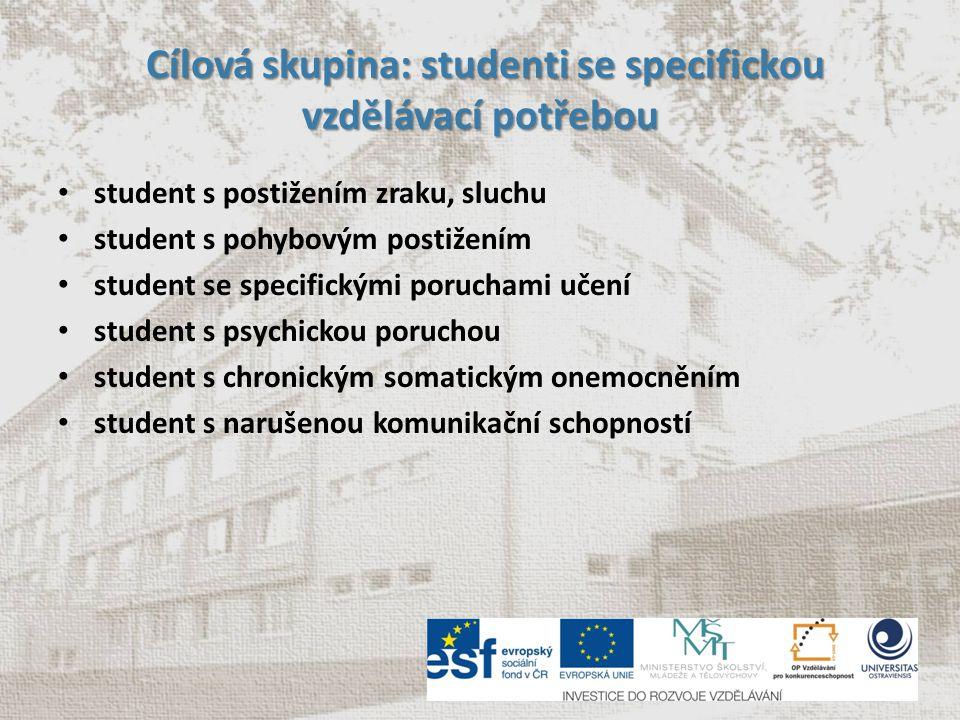 Cílová skupina: studenti se specifickou vzdělávací potřebou Cílová skupina: studenti se specifickou vzdělávací potřebou student s postižením zraku, sl