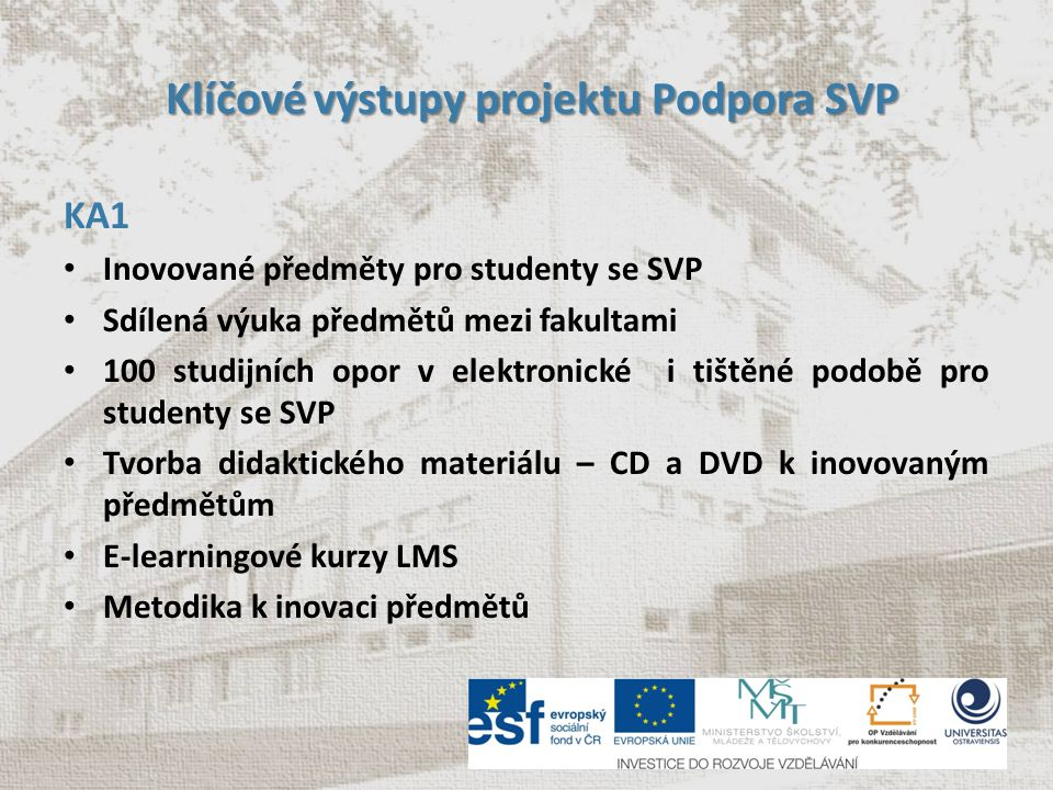 Klíčové výstupy projektu Podpora SVP Klíčové výstupy projektu Podpora SVP KA1 Inovované předměty pro studenty se SVP Sdílená výuka předmětů mezi fakul