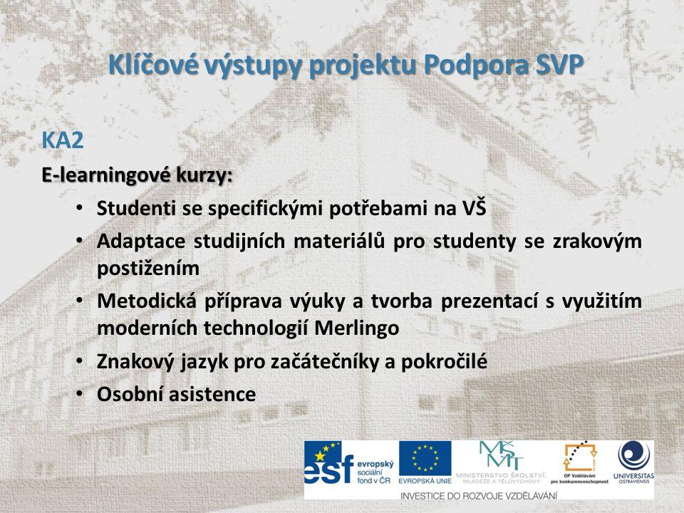 Klíčové výstupy projektu Podpora SVP Klíčové výstupy projektu Podpora SVP KA2 E-learningové kurzy: Studenti se specifickými potřebami na VŠ Adaptace s
