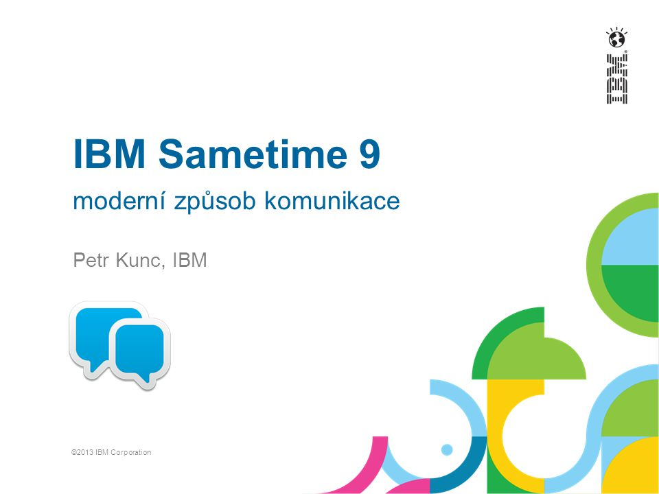 IBM Sametime 9 moderní způsob komunikace Petr Kunc, IBM ©2013 IBM Corporation
