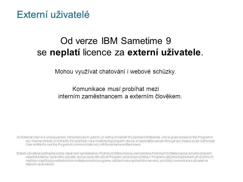 Externí uživatelé Od verze IBM Sametime 9 se neplatí licence za externí uživatele.