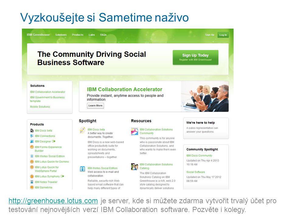 Vyzkoušejte si Sametime naživo http://greenhouse.lotus.comhttp://greenhouse.lotus.com je server, kde si můžete zdarma vytvořit trvalý účet pro testování nejnovějších verzí IBM Collaboration software.