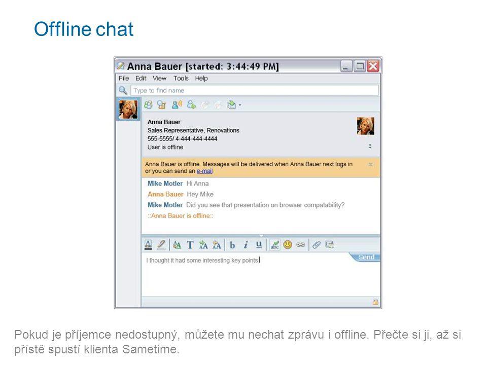 Offline chat Pokud je příjemce nedostupný, můžete mu nechat zprávu i offline.