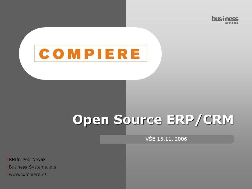 Open Source ERP/CRM VŠE 15.11. 2006 RNDr. Petr Novák Business Systems, a.s. www.compiere.cz