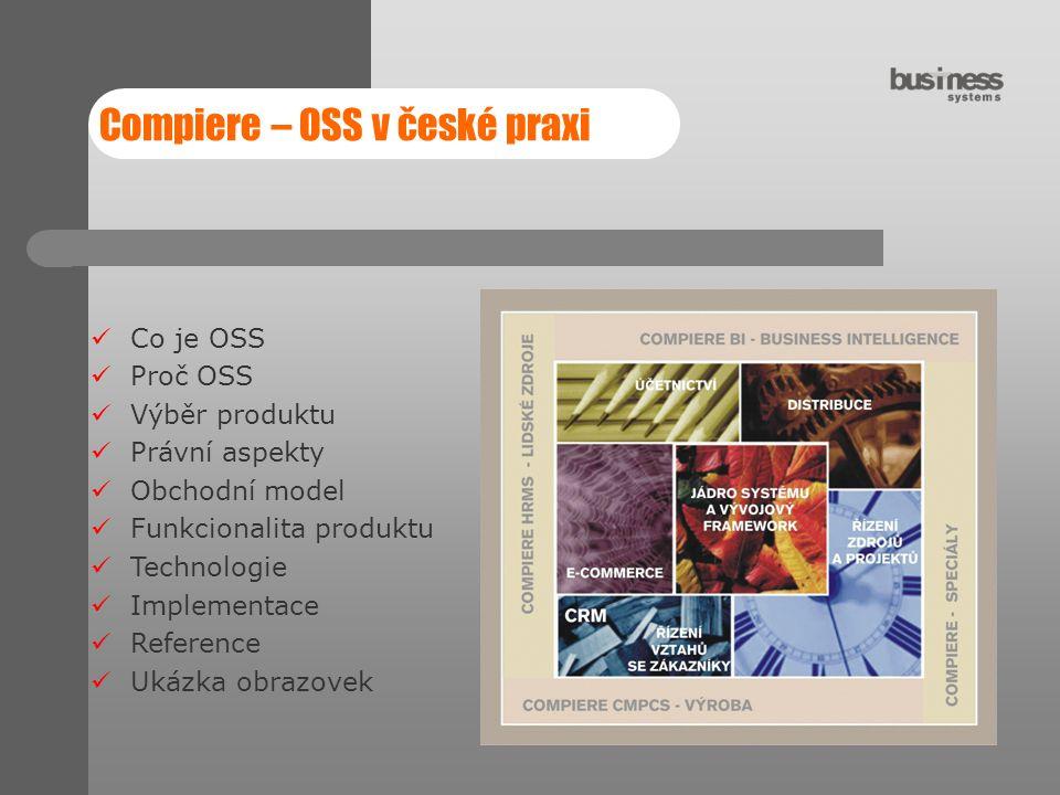 Compiere – OSS v české praxi Co je OSS Proč OSS Výběr produktu Právní aspekty Obchodní model Funkcionalita produktu Technologie Implementace Reference