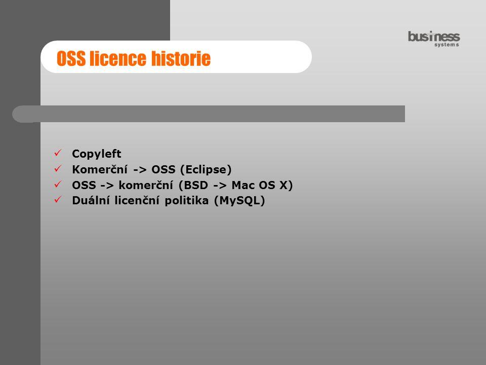 OSS licence historie Copyleft Komerční -> OSS (Eclipse) OSS -> komerční (BSD -> Mac OS X) Duální licenční politika (MySQL)