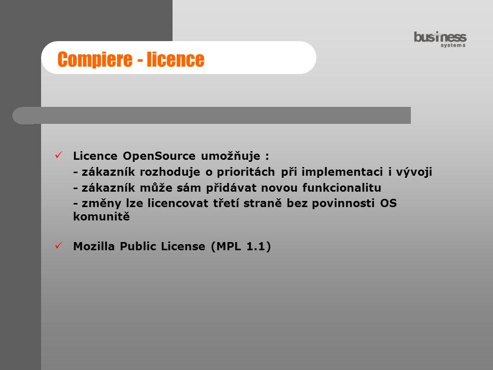 Compiere - licence Licence OpenSource umožňuje : - zákazník rozhoduje o prioritách při implementaci i vývoji - zákazník může sám přidávat novou funkci