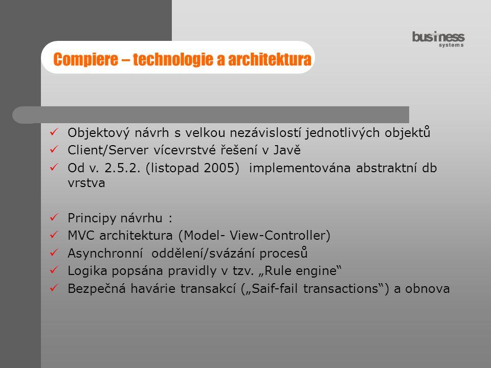 Compiere – technologie a architektura Objektový návrh s velkou nezávislostí jednotlivých objektů Client/Server vícevrstvé řešení v Javě Od v. 2.5.2. (
