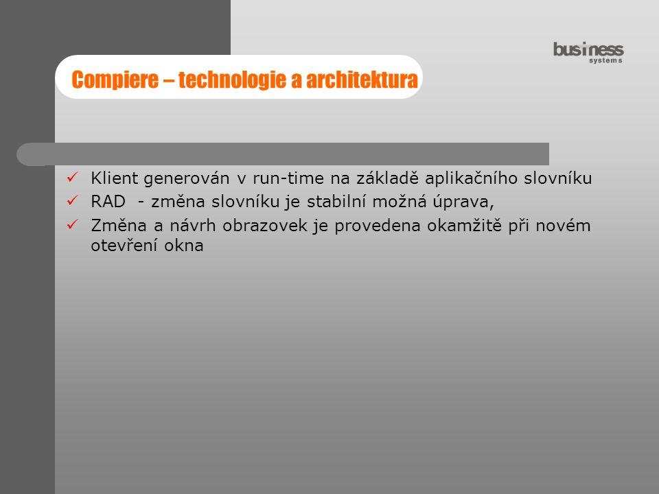 Compiere – technologie a architektura Klient generován v run-time na základě aplikačního slovníku RAD - změna slovníku je stabilní možná úprava, Změna