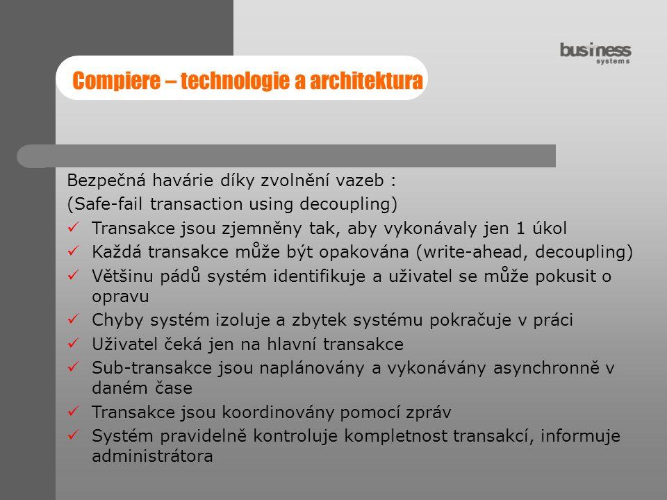 Compiere – technologie a architektura Bezpečná havárie díky zvolnění vazeb : (Safe-fail transaction using decoupling) Transakce jsou zjemněny tak, aby