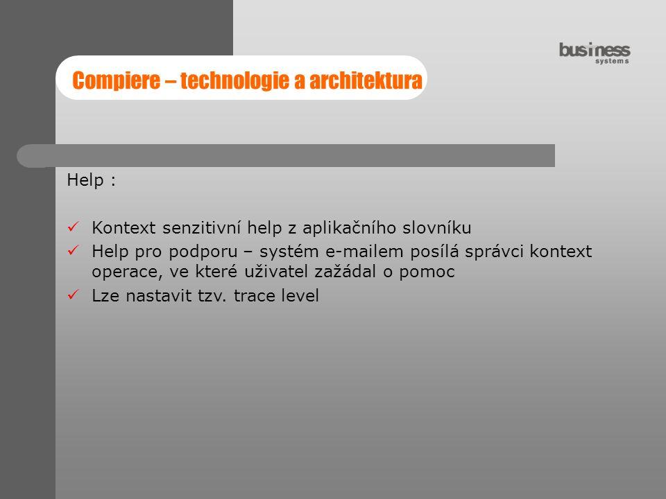 Compiere – technologie a architektura Help : Kontext senzitivní help z aplikačního slovníku Help pro podporu – systém e-mailem posílá správci kontext