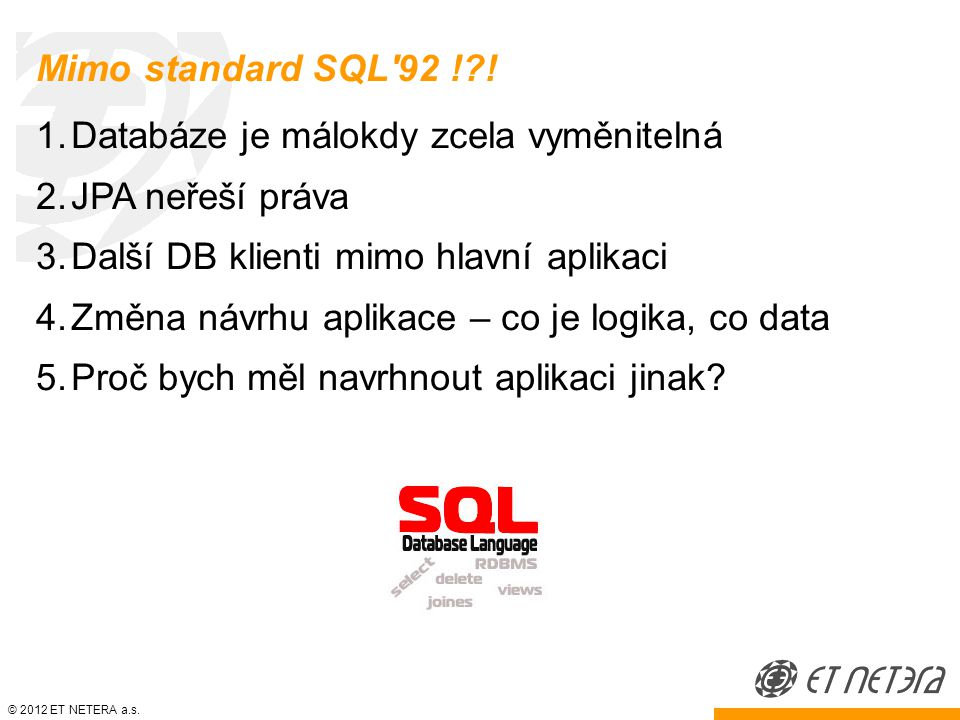 © 2012 ET NETERA a.s. Mimo standard SQL 92 ! .