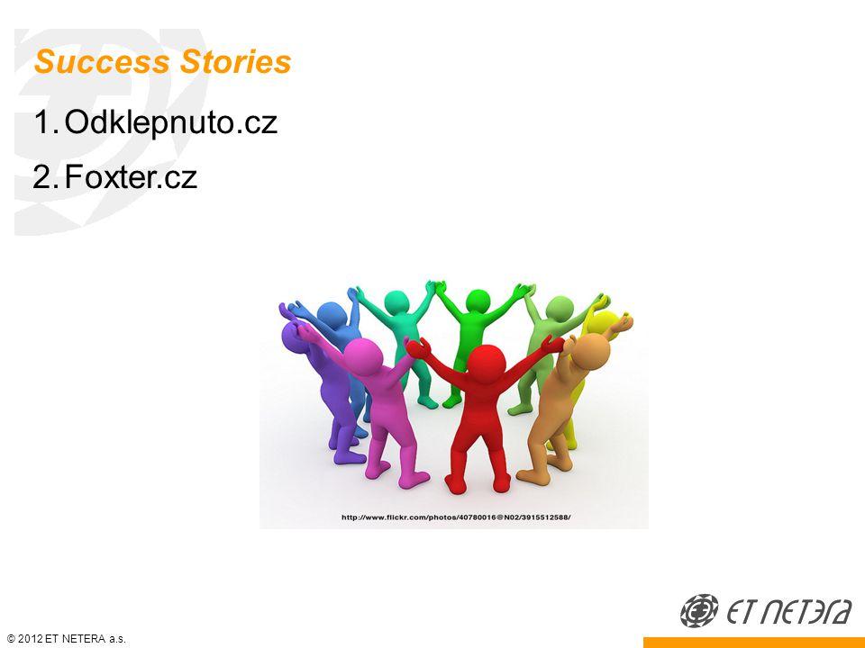 © 2012 ET NETERA a.s. Success Stories 1.Odklepnuto.cz 2.Foxter.cz