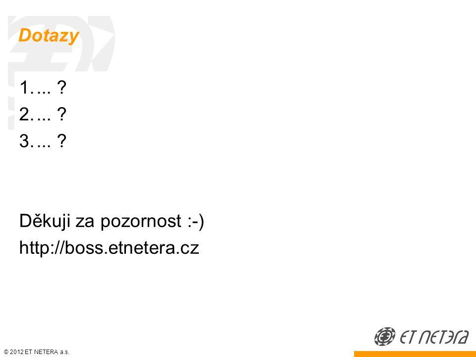 © 2012 ET NETERA a.s. Dotazy 1.... 2.... 3....