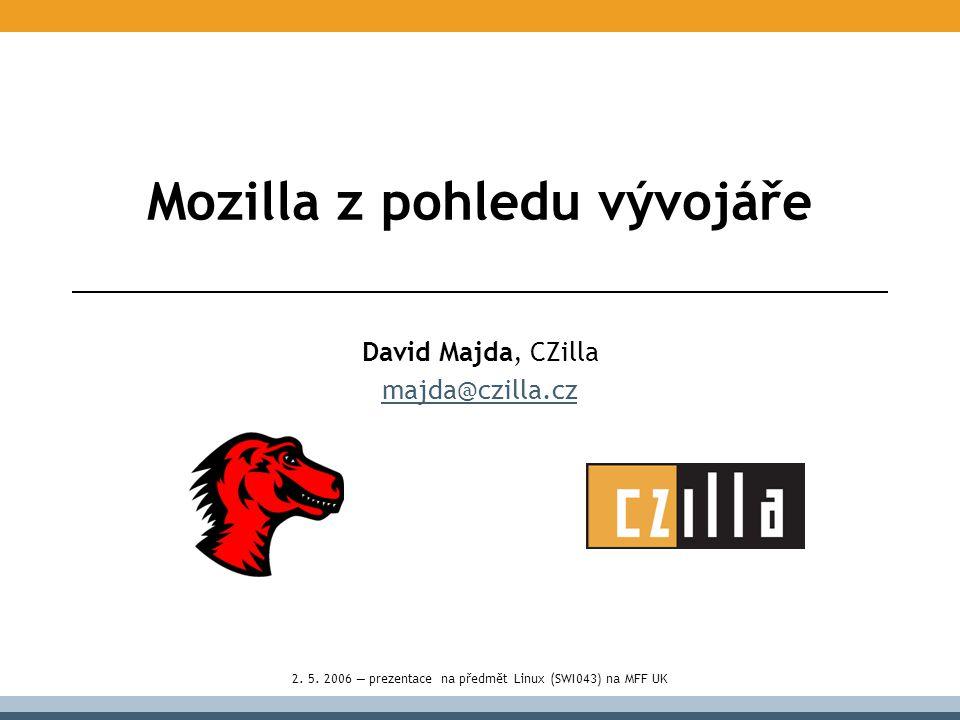 """Co se dovíte, aneb osnova historie Mozilly architektura Mozilly tvorba GUI, jazyk XUL jak si napsat rozšíření XULRunner, aneb světlé zítřky několik malých """"lákadel vývoje po Mozillou (tvorba pluginů) minule dnes"""