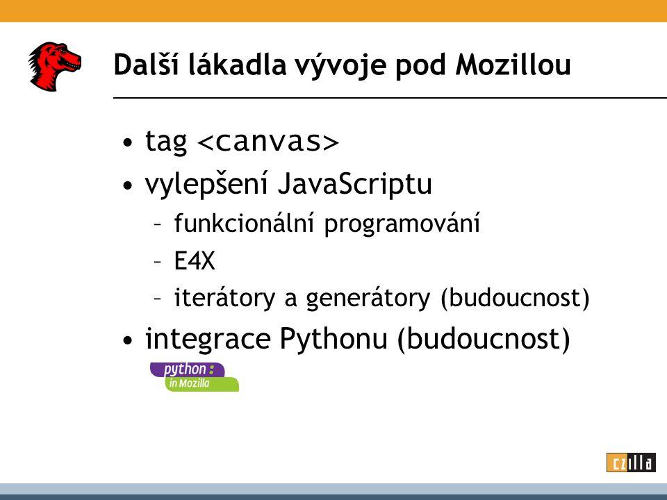 Další lákadla vývoje pod Mozillou tag vylepšení JavaScriptu –funkcionální programování –E4X –iterátory a generátory (budoucnost) integrace Pythonu (budoucnost)