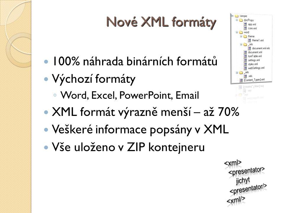Nové XML formáty 100% náhrada binárních formátů Výchozí formáty ◦ Word, Excel, PowerPoint, Email XML formát výrazně menší – až 70% Veškeré informace popsány v XML Vše uloženo v ZIP kontejneru