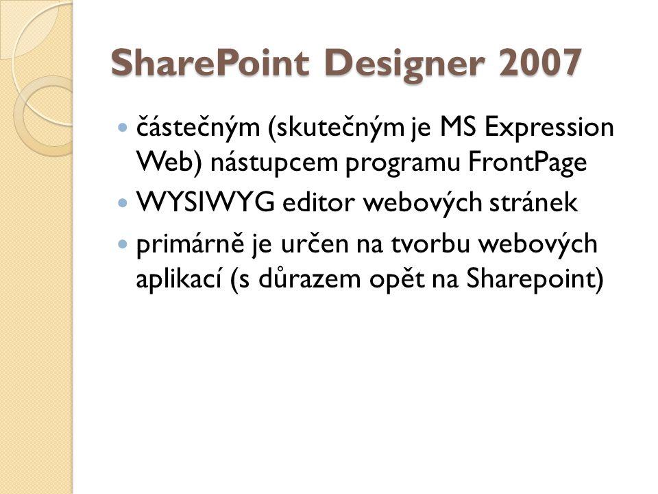 SharePoint Designer 2007 částečným (skutečným je MS Expression Web) nástupcem programu FrontPage WYSIWYG editor webových stránek primárně je určen na tvorbu webových aplikací (s důrazem opět na Sharepoint)