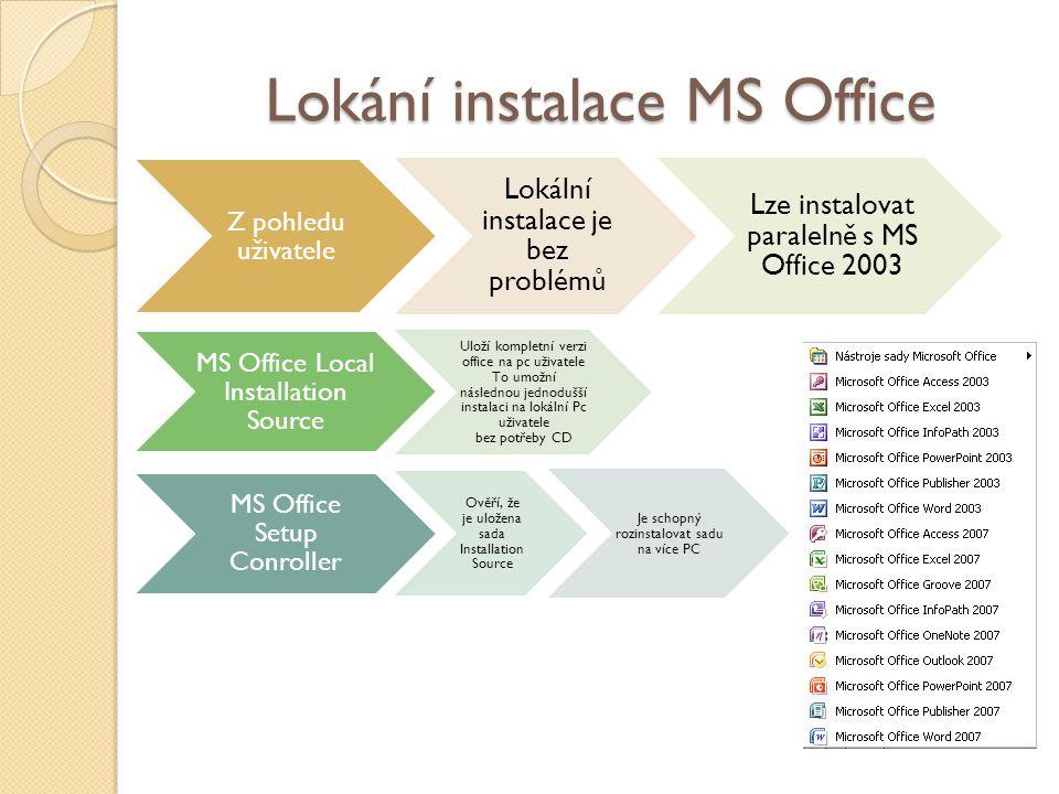 Lokání instalace MS Office Z pohledu uživatele Lokální instalace je bez problémů Lze instalovat paralelně s MS Office 2003 MS Office Local Installation Source Uloží kompletní verzi office na pc uživatele To umožní následnou jednodušší instalaci na lokální Pc uživatele bez potřeby CD MS Office Setup Conroller Ověří, že je uložena sada Installation Source Je schopný rozinstalovat sadu na více PC