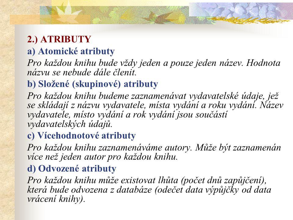 2.) ATRIBUTY a) Atomické atributy Pro každou knihu bude vždy jeden a pouze jeden název.