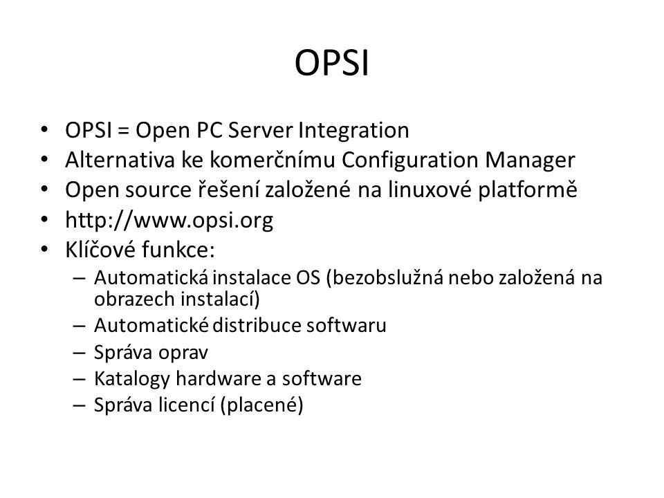 OPSI OPSI = Open PC Server Integration Alternativa ke komerčnímu Configuration Manager Open source řešení založené na linuxové platformě http://www.opsi.org Klíčové funkce: – Automatická instalace OS (bezobslužná nebo založená na obrazech instalací) – Automatické distribuce softwaru – Správa oprav – Katalogy hardware a software – Správa licencí (placené)
