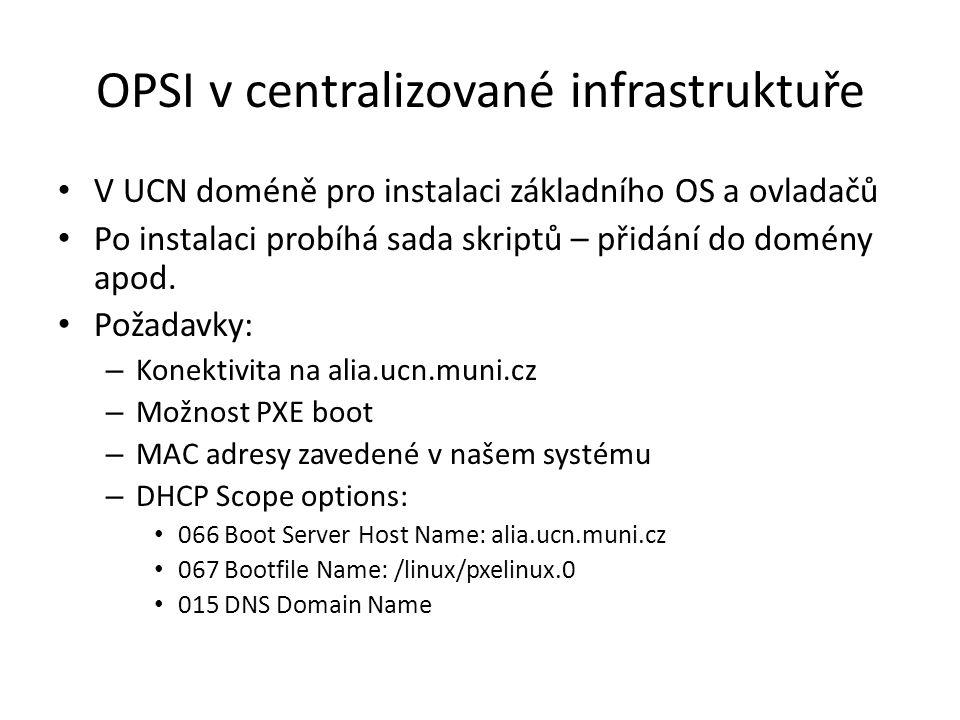 OPSI v centralizované infrastruktuře V UCN doméně pro instalaci základního OS a ovladačů Po instalaci probíhá sada skriptů – přidání do domény apod. P