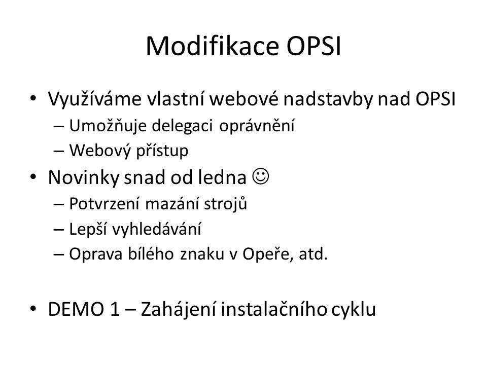 Modifikace OPSI Využíváme vlastní webové nadstavby nad OPSI – Umožňuje delegaci oprávnění – Webový přístup Novinky snad od ledna – Potvrzení mazání strojů – Lepší vyhledávání – Oprava bílého znaku v Opeře, atd.