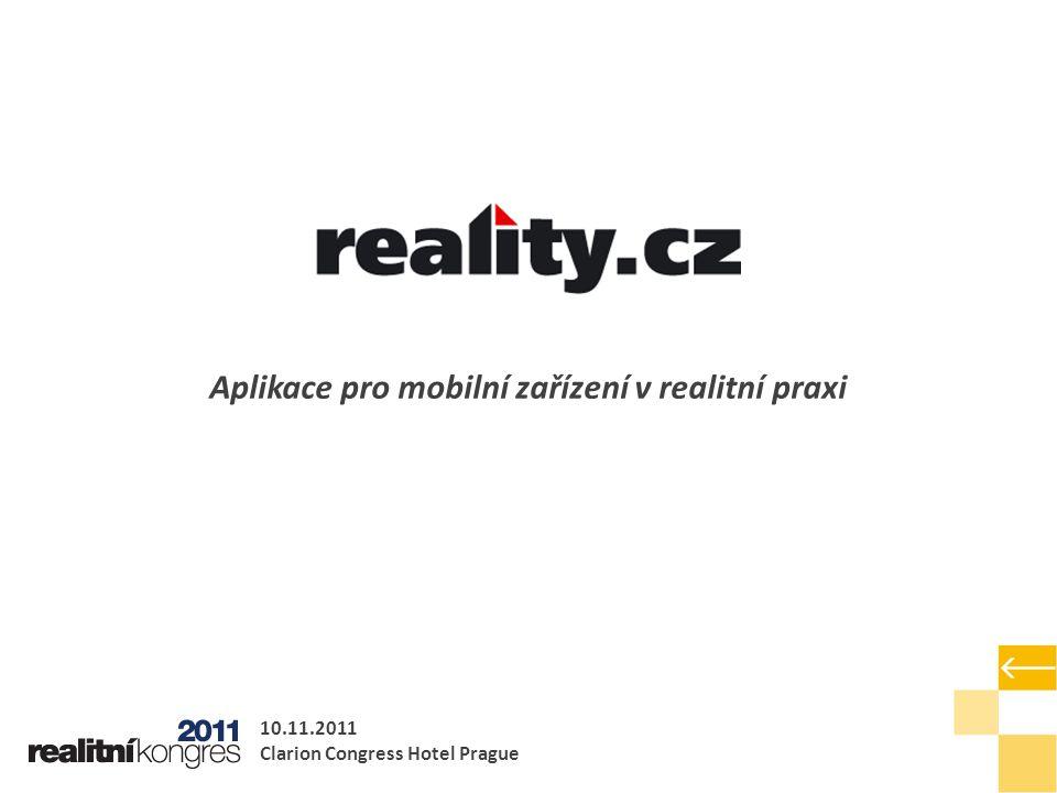 Aplikace pro mobilní zařízení v realitní praxi 10.11.2011 Clarion Congress Hotel Prague