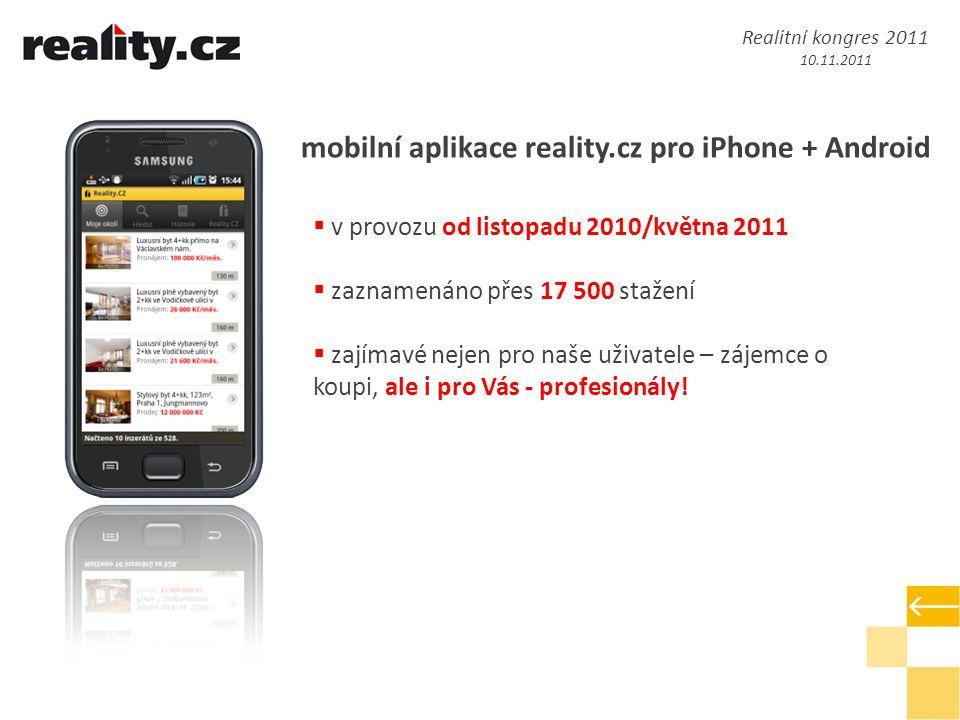 mobilní aplikace reality.cz pro iPhone + Android  v provozu od listopadu 2010/května 2011  zaznamenáno přes 17 500 stažení  zajímavé nejen pro naše uživatele – zájemce o koupi, ale i pro Vás - profesionály.
