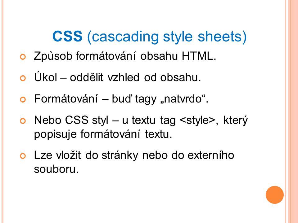CSS (cascading style sheets) Způsob formátování obsahu HTML.