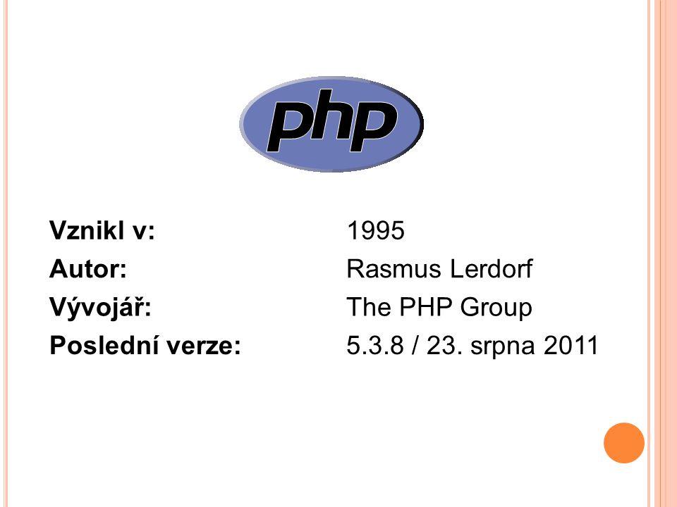 Vznikl v:1995 Autor:Rasmus Lerdorf Vývojář:The PHP Group Poslední verze:5.3.8 / 23. srpna 2011