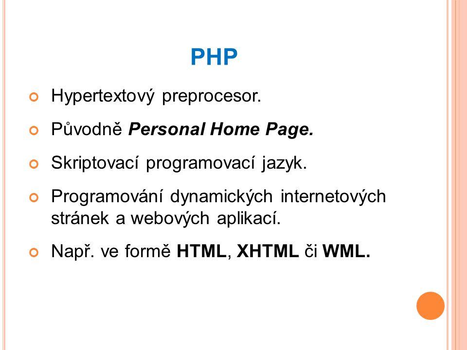 PHP Hypertextový preprocesor.Původně Personal Home Page.