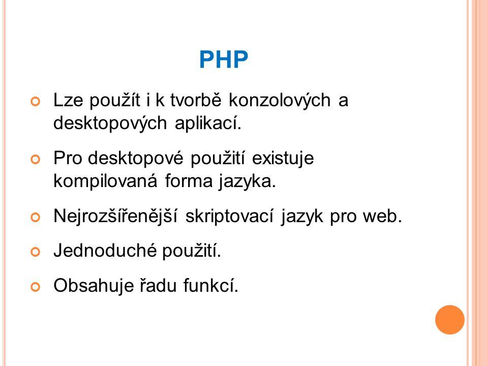PHP Lze použít i k tvorbě konzolových a desktopových aplikací.