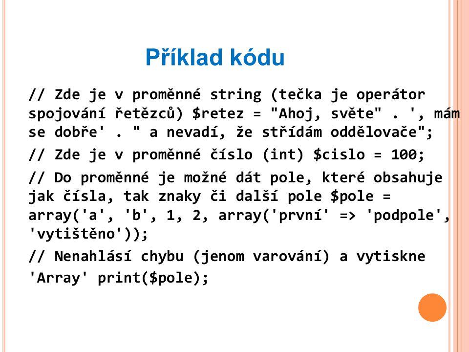 Příklad kódu // Zde je v proměnné string (tečka je operátor spojování řetězců) $retez = Ahoj, světe .