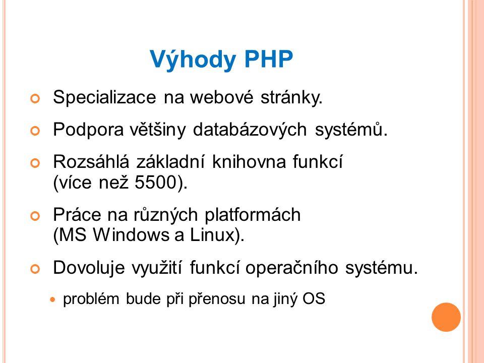 Výhody PHP Specializace na webové stránky.Podpora většiny databázových systémů.