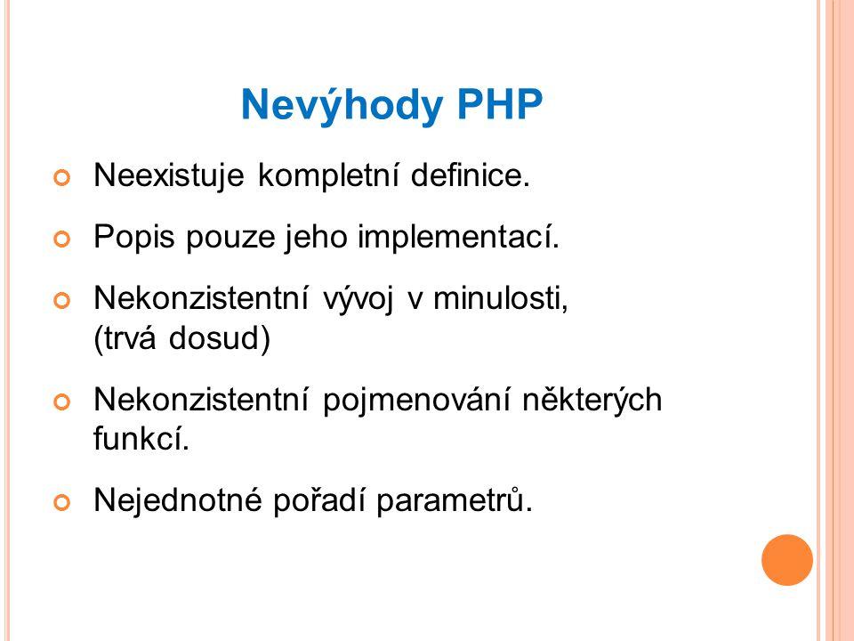 Nevýhody PHP Neexistuje kompletní definice.Popis pouze jeho implementací.