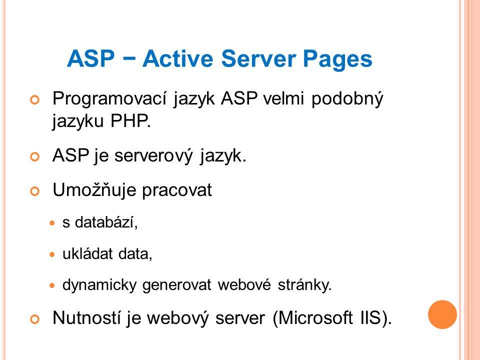 ASP − Active Server Pages Programovací jazyk ASP velmi podobný jazyku PHP.