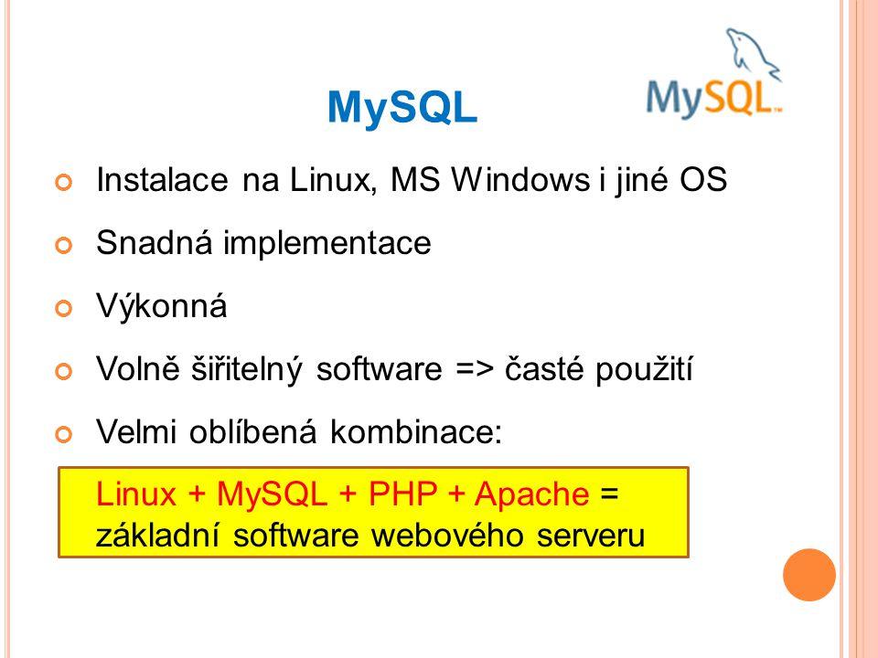 Instalace na Linux, MS Windows i jiné OS Snadná implementace Výkonná Volně šiřitelný software => časté použití Velmi oblíbená kombinace: Linux + MySQL + PHP + Apache = základní software webového serveru MySQL
