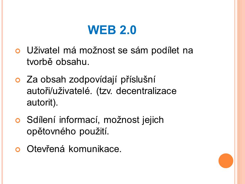 WEB 2.0 Uživatel má možnost se sám podílet na tvorbě obsahu.