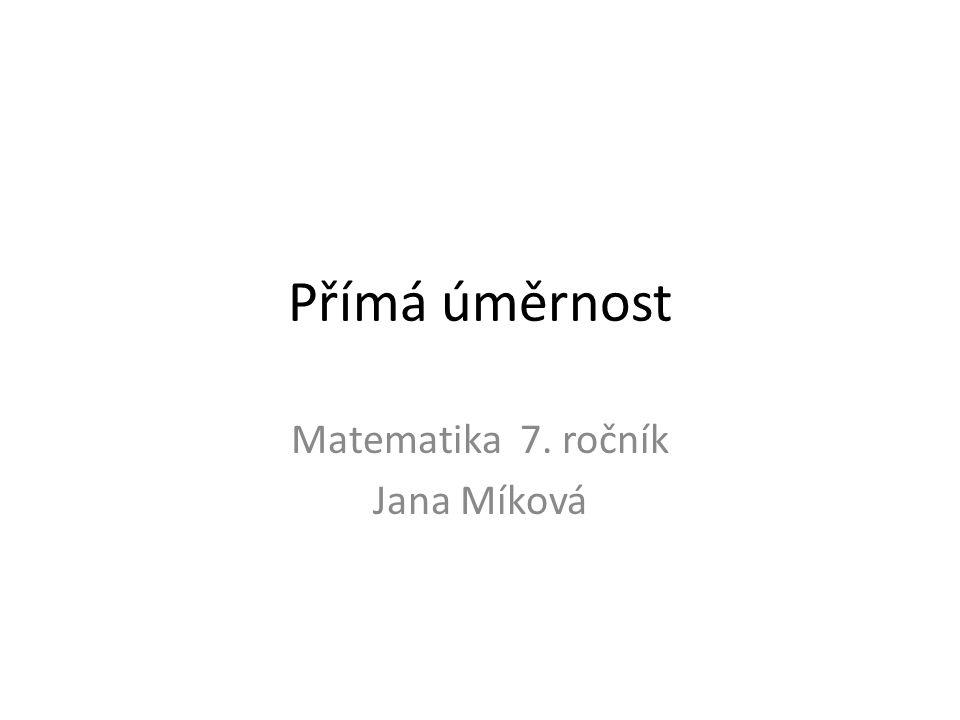 Přímá úměrnost Matematika 7. ročník Jana Míková