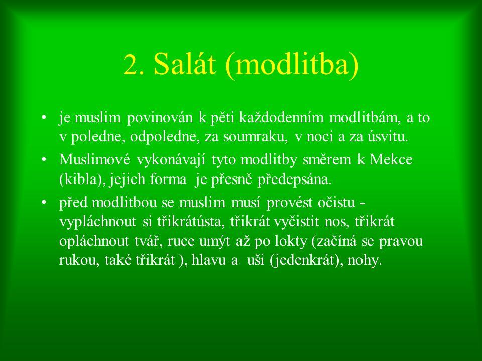 2. Salát (modlitba) je muslim povinován k pěti každodenním modlitbám, a to v poledne, odpoledne, za soumraku, v noci a za úsvitu. Muslimové vykonávají