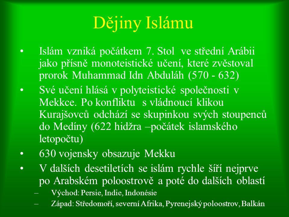 Dějiny Islámu Islám vzniká počátkem 7. Stol ve střední Arábii jako přísně monoteistické učení, které zvěstoval prorok Muhammad Idn Abduláh (570 - 632)