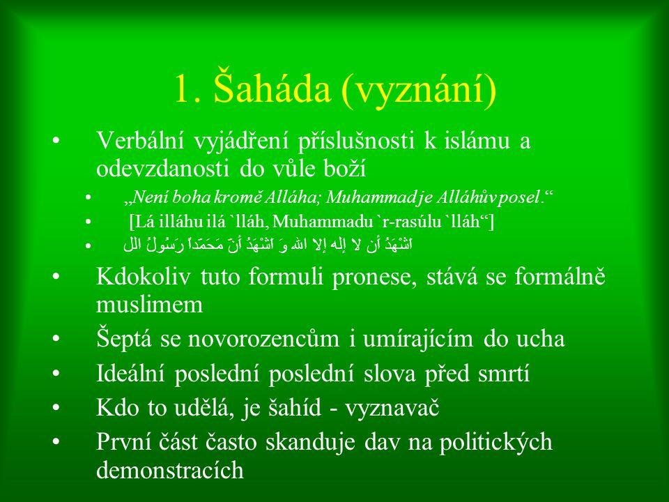 """1. Šaháda (vyznání) Verbální vyjádření příslušnosti k islámu a odevzdanosti do vůle boží """"Není boha kromě Alláha; Muhammad je Alláhův posel."""" [Lá illá"""