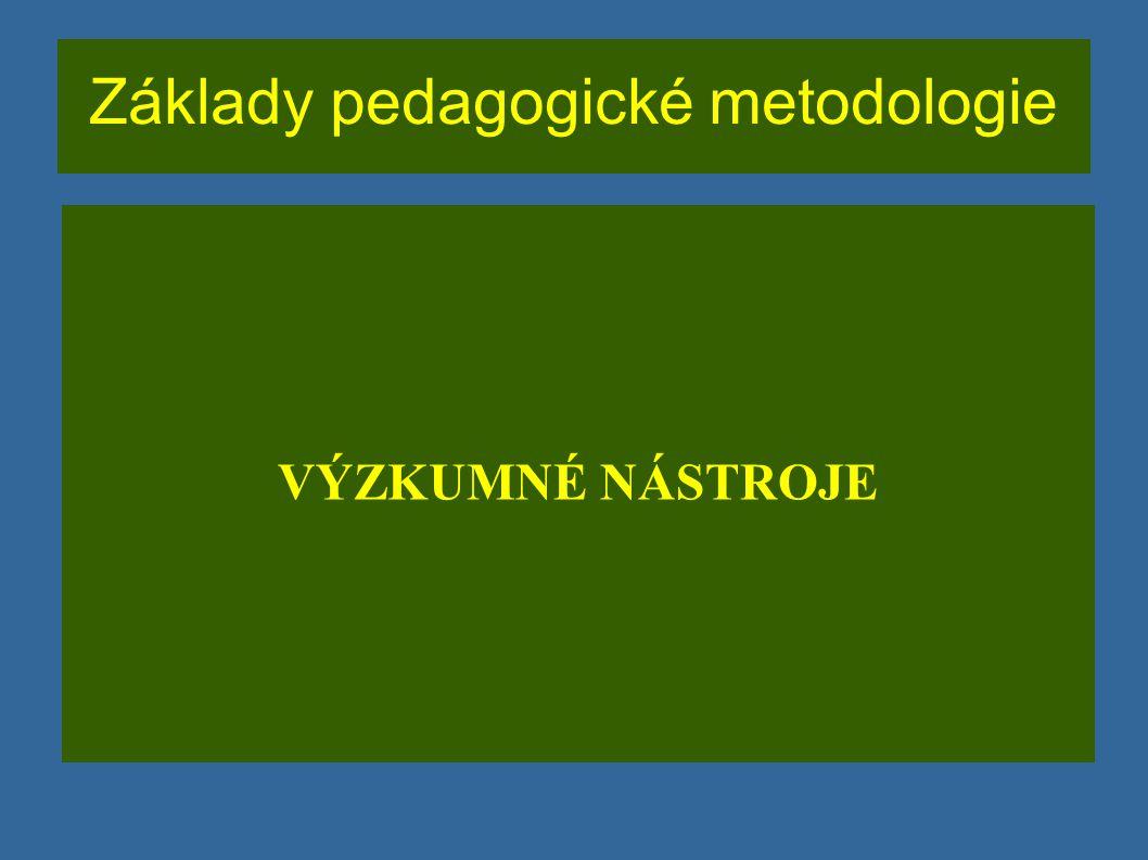 Základy pedagogické metodologie VÝZKUMNÉ NÁSTROJE