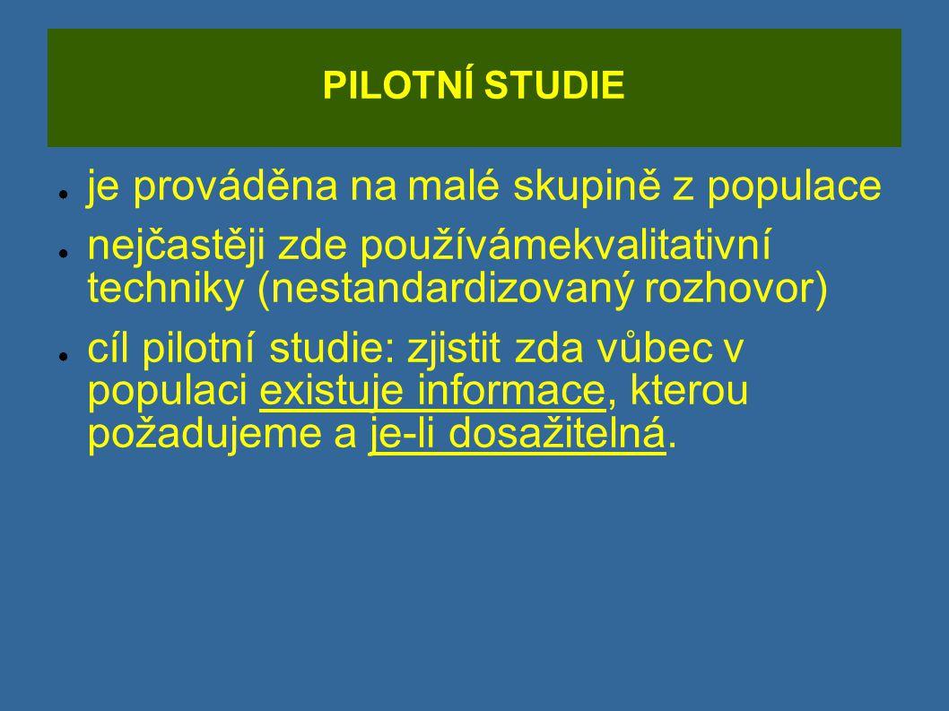 PILOTNÍ STUDIE ● je prováděna na malé skupině z populace ● nejčastěji zde používámekvalitativní techniky (nestandardizovaný rozhovor) ● cíl pilotní st