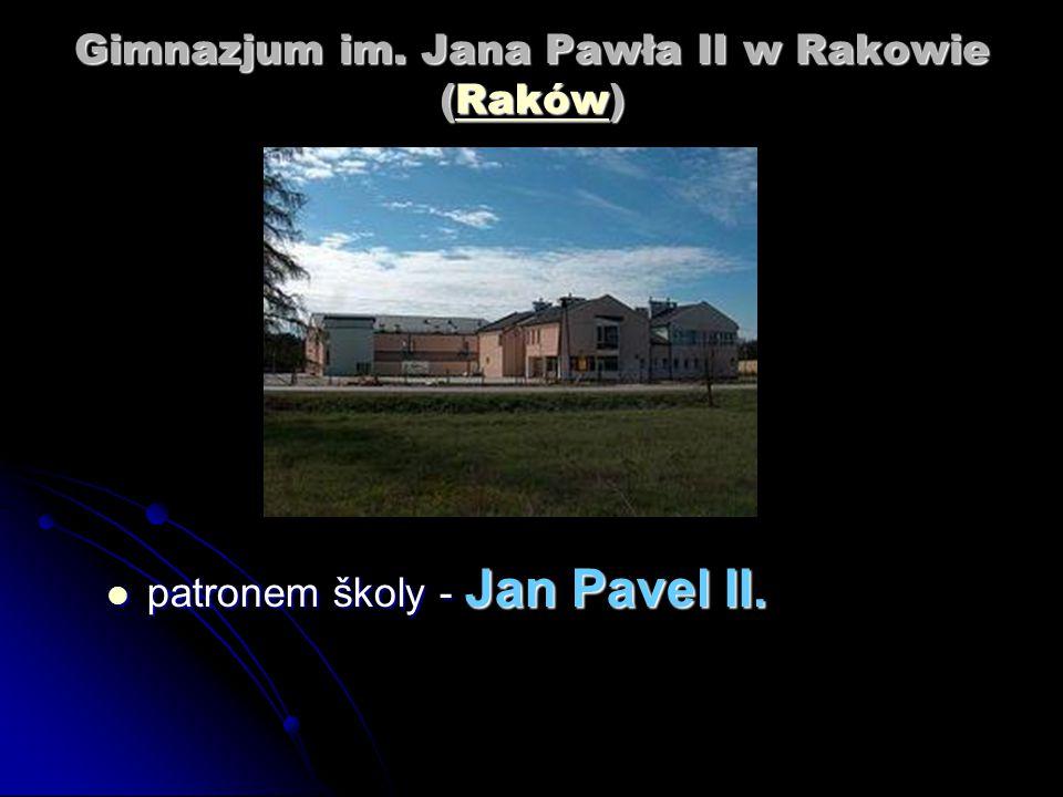 Gimnazjum im.Jana Pawła II w Rakowie (Raków) Raków patronem školy - Jan Pavel II.