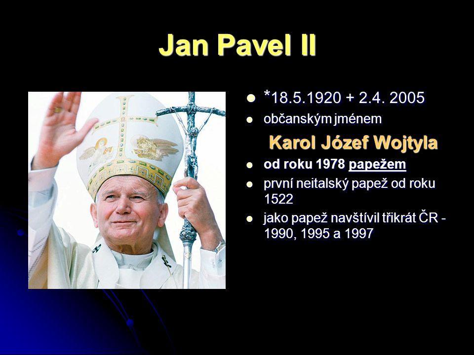 Jan Pavel II * 18.5.1920 + 2.4.2005 * 18.5.1920 + 2.4.